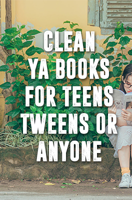 Clean YA books for teens, tweens, or anyone