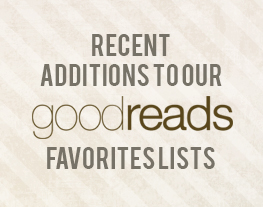 Recent additions to our Favorites lists at Goodreads